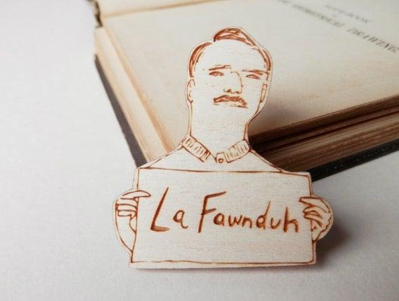 Napoleon Dynamite Brooch - 'La Fawnduh'