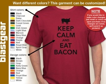 Keep Calm And Eat Bacon funny T-shirt — Any color/Any size - Adult S, M, L, XL, 2XL, 3XL, 4XL, 5XL  Youth S, M, L, XL