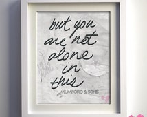 """PRINT Mumford & Sons Lyric Art, digitally handwritten, """"but you are not alone in this"""""""