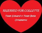 RESERVED LISTING for Colette. Team Edward and Team Bella Ornaments