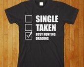 Dragon Shirt - Single taken busy hunting dragons cool funny nerd video game shirt