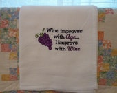 Wine improves with age, I improve with wine Flour sack dish towel