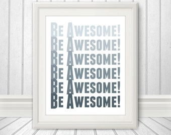 Be Awesome. Motivational Print, Motivational Print, Inspirational, Custom Color, Typography Print, Motivation, Kindness, Positive Wall Art