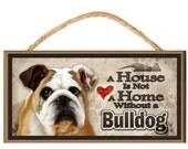"""A House is not a Home without a Bulldog 10"""" x 5"""" Wooden Dog Sign v2"""