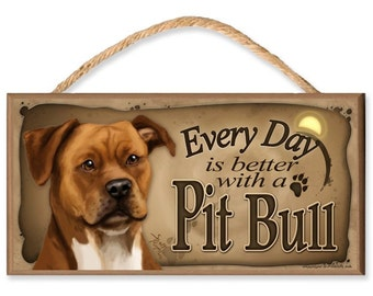 "Every Day is Better With a Pit Bull (tan) 10.5"" x 5.5"" Wooden Dog Sign"