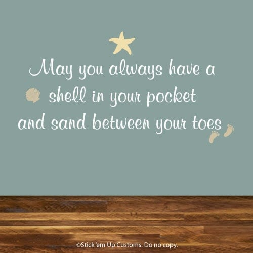May You Always Have A Shell In Your Pocket And Sand Between