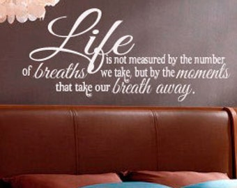 Life is not measured by the number of breaths we take but by the moments that take our breath away Vinyl Wall Art Decal