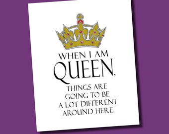 When I Am Queen Inspirational Quote 8x10 Art Typography Print