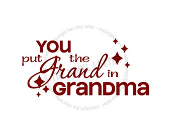 You Put the Grand in Grandma Vinyl Wall Home Decal Sticker
