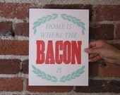 Home is where the BACON is.  Two Color Letterpress Print