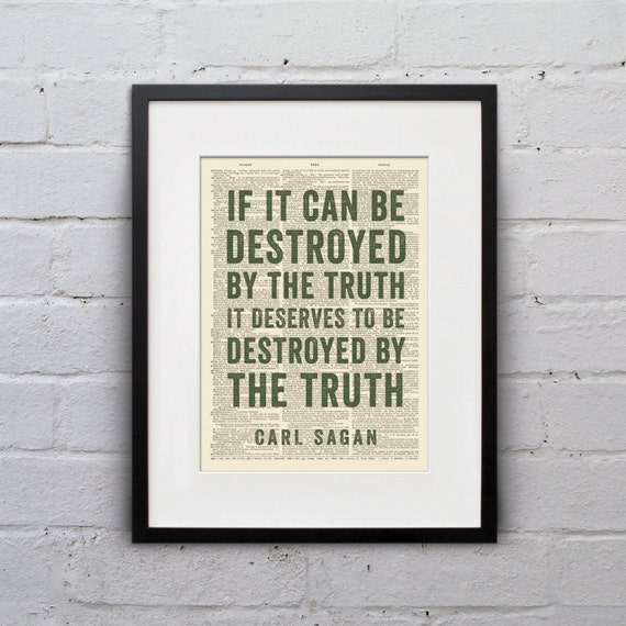If It Can Be Destroyed By The Truth, It Deserves To Be Destroyed By The Truth / Carl Sagan - Inspirational Quote Dictionary Print - DPQU072