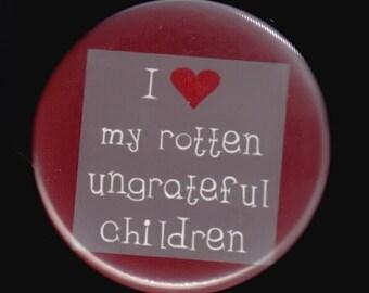 I Love My Rotten Ungrateful Children - Pinback button