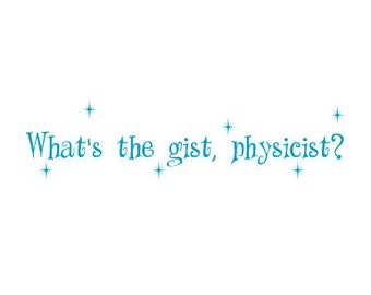 The Big Bang Theory Inspired Card - What's the gist physicist