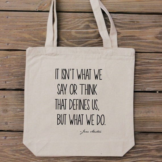 Tote Bag - Jane Austen Quote - Pride and Prejudice - It Isn't What We Say or Think That Defines Us