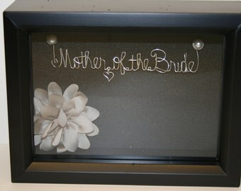 Mother of the bride. Wedding. Bridal shower. gift idea. wire name. mother of the bride gift. mother. Name hanger. shadow box. keepsake. Sale