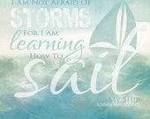 MA599 - I am not afraid of storms, for I am learning how to sail my ship / Textured, finished wall decor ready to hang by Marla Rae