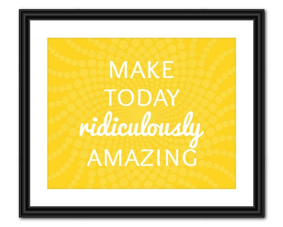 Inspirational Quote Art - Make Today Ridiculously Amazing - 8x10 - Instant Download