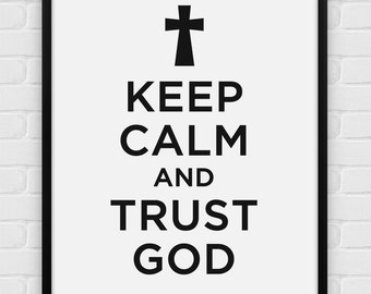 Keep Calm And Trust God - Printable Poster - Digital Art, Download and Print JPG