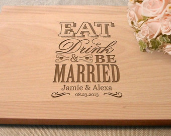 Cutting Board Gift Wedding Present Eat Drink Be Married Bridal Shower Gift Anniversary Present