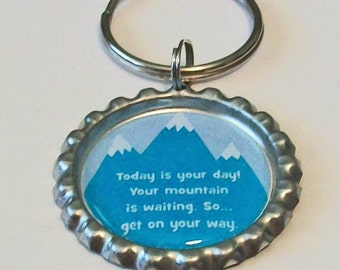 Fun Dr Seuss Inspired Quote Today Is Your Day Your Mountain Is Waiting Metal Flattened Bottlecap Keychain