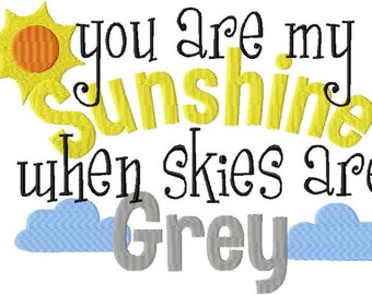 INSTANT DOWNLOAD You are my Sunshine when Skies are Grey Machine Embroidery Design