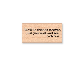 POOH QUOTE~ We'll be friends forever, just you wait and see~Winnie the Pooh saying~pooh bear~wood mounted rubber stamp (23-29)