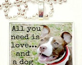 All you need is love..and a dog game tile pendant