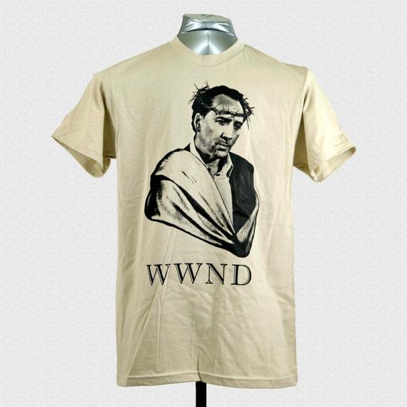 Nicolas Cage Shirt What Would Nic Do wwnd Nicolas Cage One True God