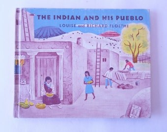 1960 childrens book, The Indian and His Pueblo by Louise Lee Floethe from Diz Has Neat Stuff