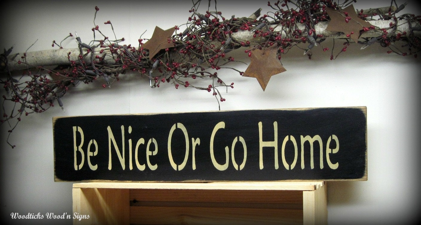 Funny Wooden Sign Be Nice Or Go Home Black Wood Sign Mother