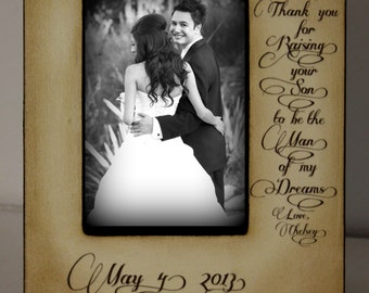 Thank you for Raising your son to be the Man of my Dreams. Mother of the Groom GIft Wedding 4x6 Picture Frame Keepsake