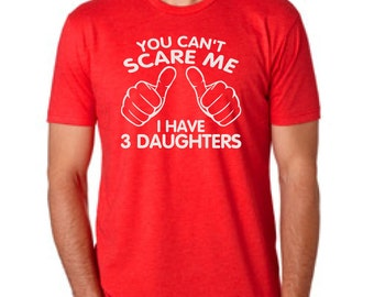 You Can't Scare Me I have three Daughters Fathers Day Gift Dad To Be Gifts For Dad Christmas Gift For Dad T-Shirt Mens Daddy To be