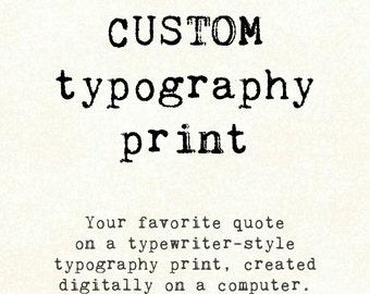 Custom Typography Print, quote, typewriter font