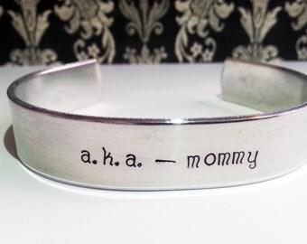 Mother's Day Gift / a.k.a. - mommy Bracelet / I love you mom Gift / Gift for / Mom Aluminum Cuff Bracelet / Custom Hand Stamped Bracelet