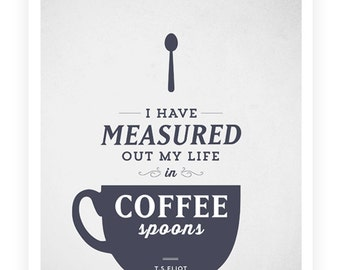 Art Print, Food Quote, TS Eliot Quote, Coffee Quote, Typographic Print, Coffee Art, Kitchen Art, Kitchen Poster8.5x11
