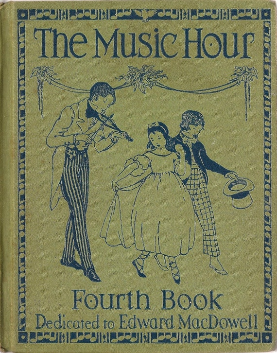 VINTAGE KIDS BOOK The Music Hour Fourth Book Dedicated to Edward MacDowell