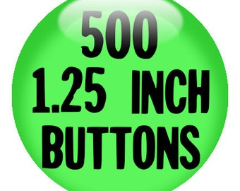 "500 CUSTOM 1.25"" BUTTONS - create with the Design-O-Matic"