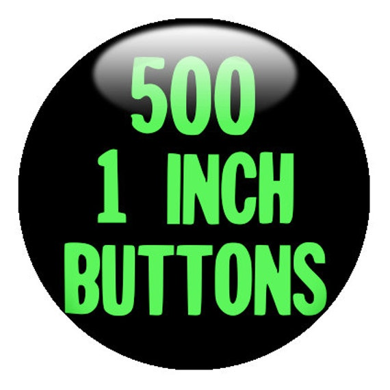 500 CUSTOM 1 inch BUTTONS - create with Design-O-Matic
