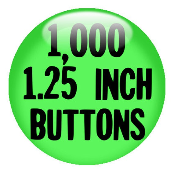 "1000 CUSTOM 1.25"" BUTTONS - Create with our Design-O-Matic"