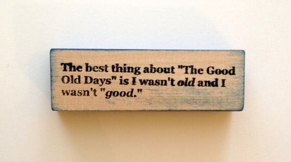 Mounted Rubber Stamp - The BEST THING About The Good Old Days - Funny Sarcastic Saying by Altered Attic sa-115m