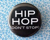 Pinback Button or Magnet - Hip Hop (Don't Stop) - 90s Theme