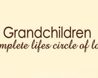 Grandchildren Complete Lifes Circle of Love Wall Decal for grandparents gift , Household Words vinyl lettering quotes