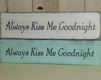 50% off STORE CLOSING SALE / Always kiss me goodnight / hand painted sign / goodnight sign / kiss me goodnight / kiss me sign / always sign