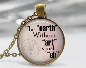 """1 inch  Round Pendant  Tray - The Earth Without Art is just """"eh"""""""