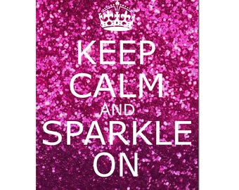Keep Calm and Sparkle On - 5x7 Inspirational Popular Quote Print - Glitter Pink, Purple, Red, Purple Pink, or Blue