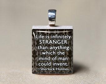 Sherlock Pendant, Sherlock Holmes Quote, Sherlock Jewelry, Life is Infinitely Stranger, Consulting Detective, 221B Baker Street, Geekery