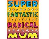 Mothers Day Card - Super Fantastic Radical Mum