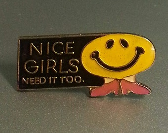 1988 NICE GIRLS NEED It Too Slogan Pin from the 1970s
