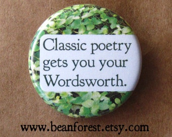 classic poetry gets you your Wordsworth - pinback button badge