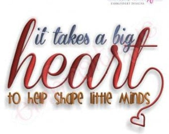 It Takes a Big Heart to Shape Little Minds Embroidery Design - Digital Machine Embroidery Design - Awesome for teachers gifts!